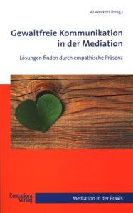 Gewaltfreie Kommunikation GFK in der Mediation Hrsg. Al Weckert Bundesverband Mediation Concadora Buch